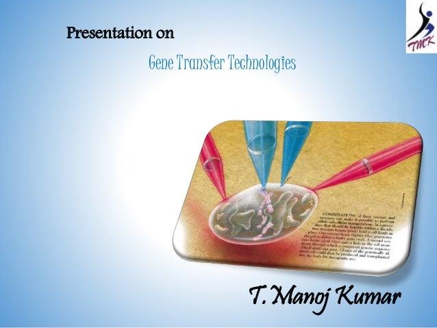 Gene Transfer Technologies  T.Manoj Kumar  Presentation on