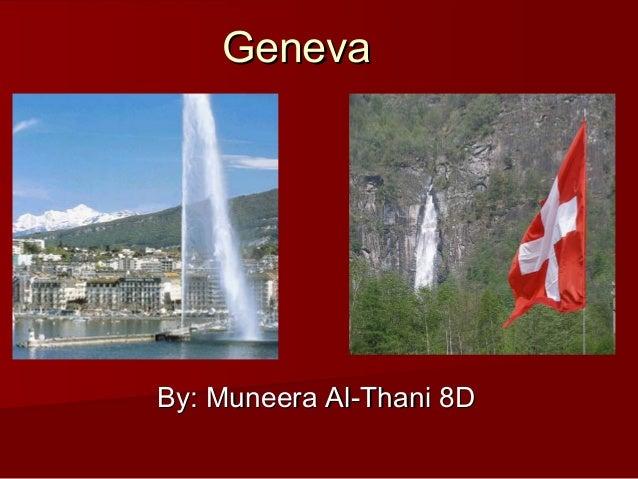 GenevaGeneva By: Muneera Al-Thani 8DBy: Muneera Al-Thani 8D