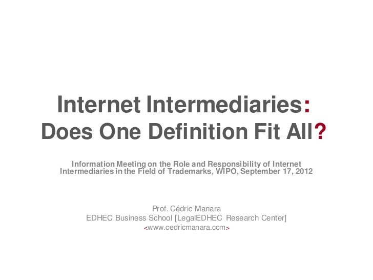 Internet Intermediaries:Does One Definition Fit All?    Information Meeting on the Role and Responsibility of Internet Int...