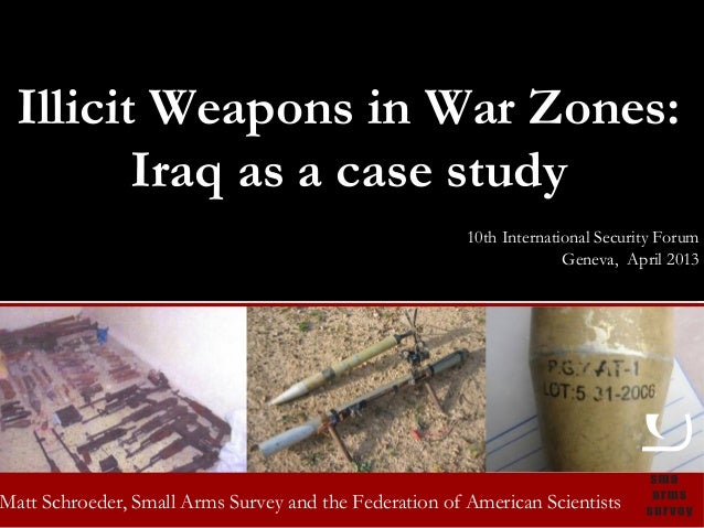 Illicit Weapons in War Zones:         Iraq as a case study                                                            10th...
