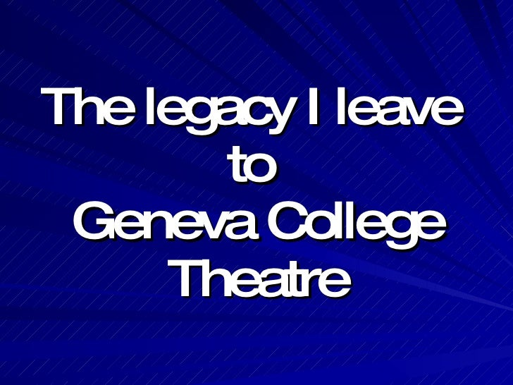 The legacy I leave  to  Geneva College Theatre