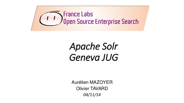 Apache SolrGeneva JUG  Aurélien MAZOYER  Olivier TAVARD  04/11/14