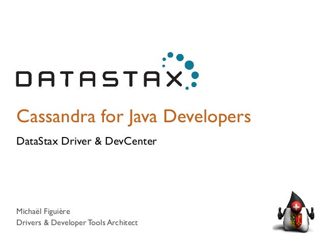 Cassandra for Java Developers  DataStax Driver & DevCenter  Michaël Figuière  Drivers & Developer Tools Architect