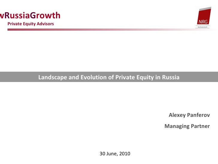 N ew R ussia G rowth  Private Equity Advisors Landscape and Evolution of Private Equity in Russia Alexey Panferov Managing...