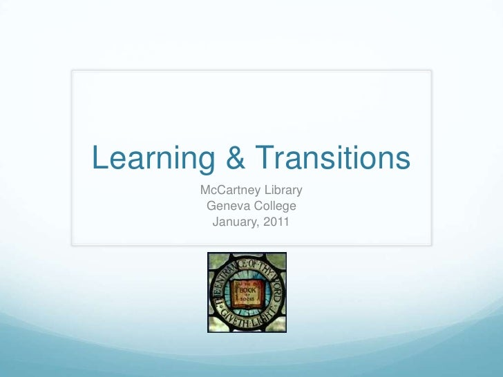 Learning & Transitions <br />McCartney Library<br />Geneva College<br />January, 2011<br />