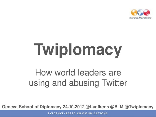 Twiplomacy            How world leaders are           using and abusing TwitterGeneva School of Diplomacy 24.10.2012 @Luef...