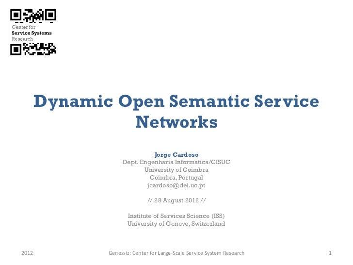 Dynamic Open Semantic Service                Networks                             Jorge Cardoso                   Dept. En...