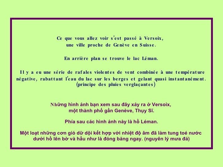 <ul><li>Ce que vous allez voir s'est passé à Versoix,  </li></ul><ul><li>une ville proche de Genève en Suisse. </li></ul><...
