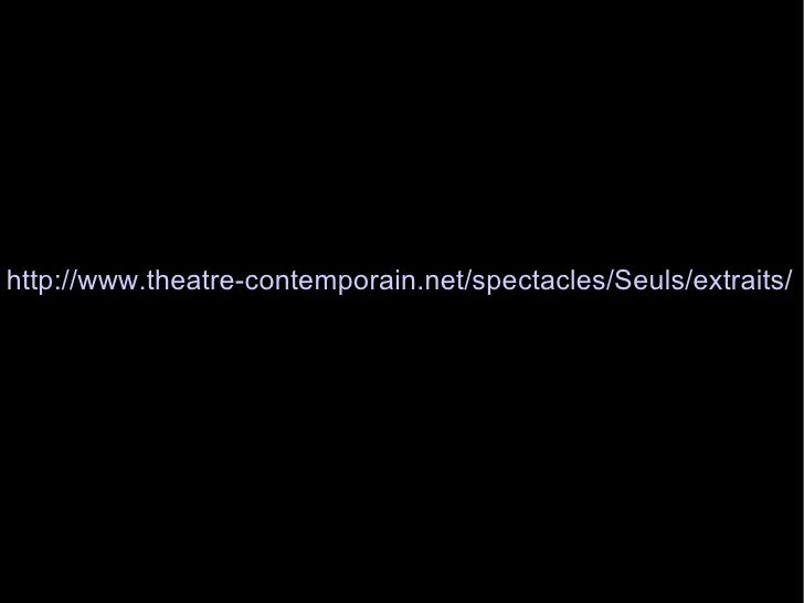 http://www.theatre-contemporain.net/spectacles/Seuls/extraits/