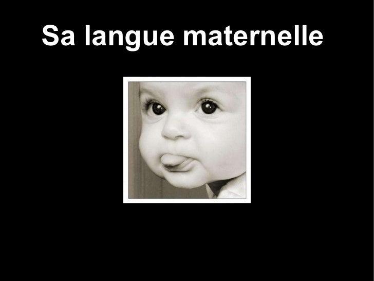 Sa langue maternelle