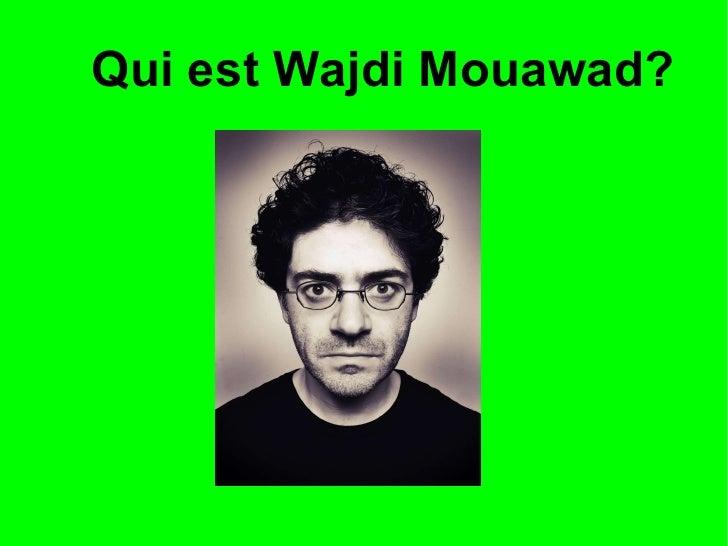 Qui est Wajdi Mouawad?
