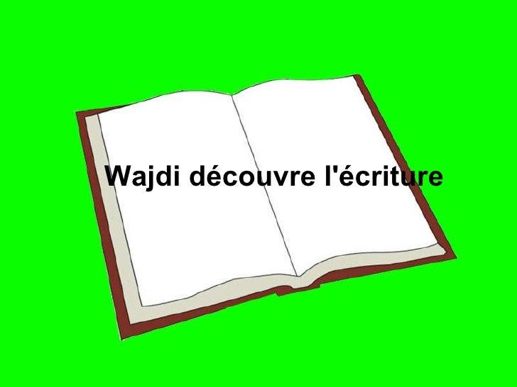 Wajdi découvre l'écriture