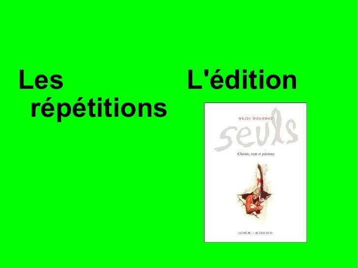 <ul><li>Les répétitions </li></ul><ul><li>L'édition </li></ul>