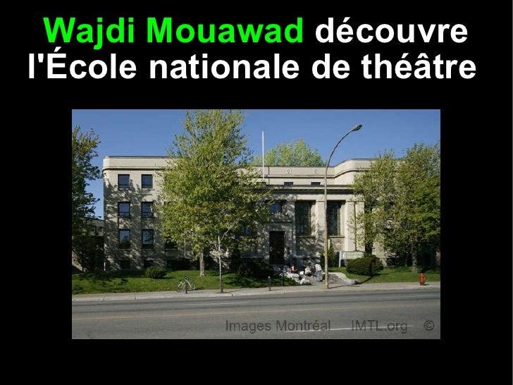 Wajdi Mouawad   découvre l'École nationale de théâtre