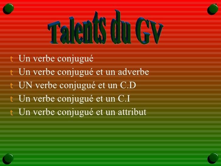 <ul><li>Un verbe conjugué </li></ul><ul><li>Un verbe conjugué et un adverbe </li></ul><ul><li>UN verbe conjugué et un C.D ...