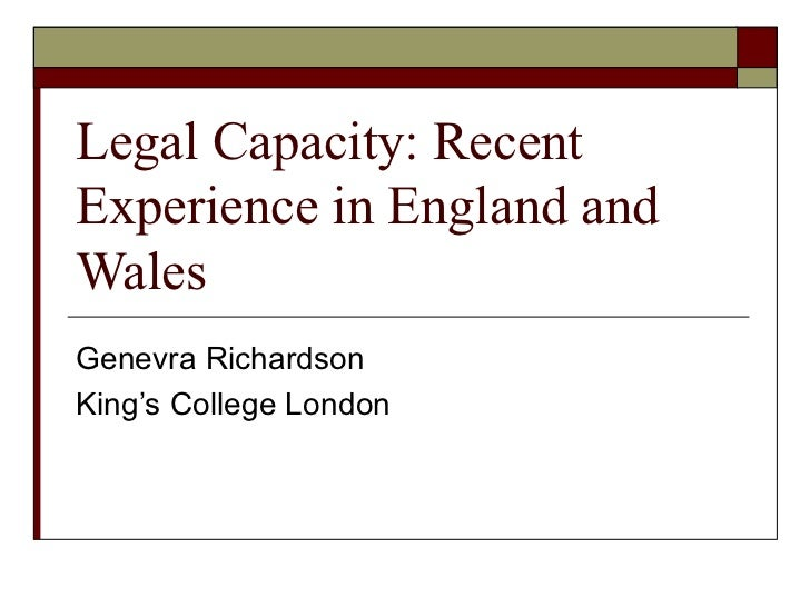 Legal Capacity: RecentExperience in England andWalesGenevra RichardsonKing's College London