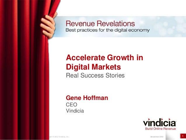 Confidential | Copyright © 2012 Vindicia, Inc. December 2012 1Accelerate Growth inDigital MarketsReal Success StoriesGene ...
