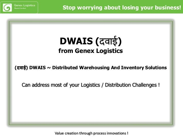 DWAIS (दवाई) from Genex Logistics (दवाई) DWAIS ~ Distributed Warehousing And Inventory Solutions Can address most of your ...