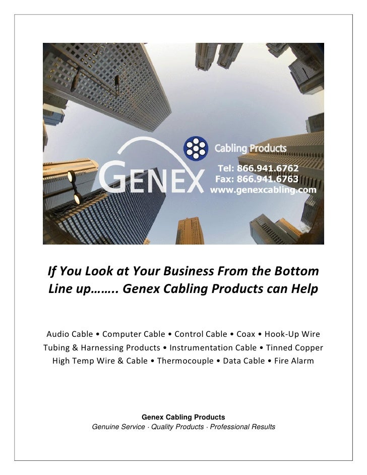 If You Look at Your Business From the Bottom  Line up…….. Genex Cabling Products can Help    Audio Cable • Computer Cable ...