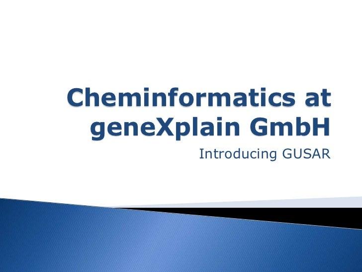 Cheminformatics at geneXplain GmbH         Introducing GUSAR