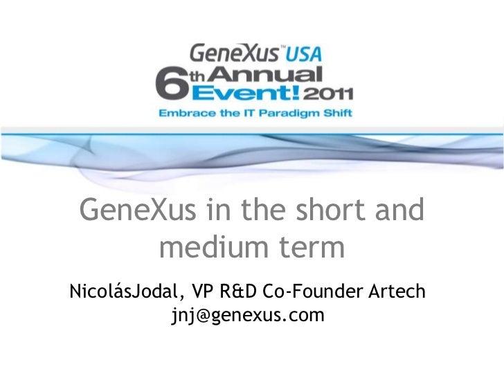 GeneXus in the short and medium term<br />NicolásJodal, VP R&D Co-Founder Artechjnj@genexus.com<br />