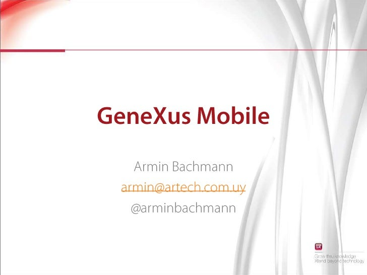 GeneXus Mobile<br />Armin Bachmann<br />armin@artech.com.uy<br />@arminbachmann<br />