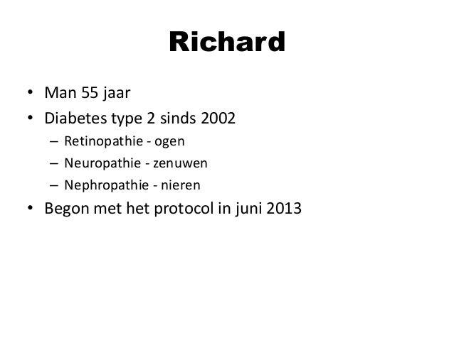 Richard • Man 55 jaar • Diabetes type 2 sinds 2002 – Retinopathie - ogen – Neuropathie - zenuwen – Nephropathie - nieren  ...