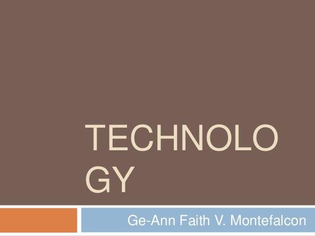 TECHNOLO  GY  Ge-Ann Faith V. Montefalcon