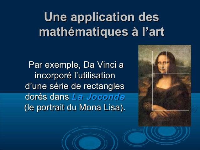 Une application des   mathématiques à l'art  Par exemple, Da Vinci a   incorporé l'utilisationd'une série de rectanglesdor...