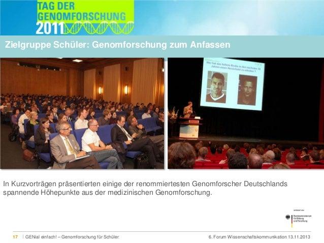 Zielgruppe Schüler: Genomforschung zum Anfassen  In Kurzvorträgen präsentierten einige der renommiertesten Genomforscher D...