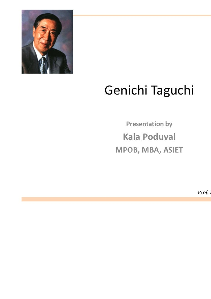 Genichi Taguchi   Presentation by   Kala Poduval MPOB, MBA, ASIET                     Prof. Nimal C Namboodiripad