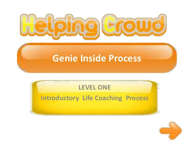 Genie Inside Process<br />LEVEL ONE<br />Introductory  Life Coaching  Process<br />