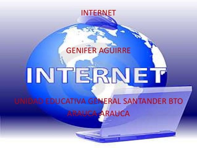 INTERNET GENIFER AGUIRRE UNIDAD EDUCATIVA GENERAL SANTANDER BTO ARAUCA-ARAUCA