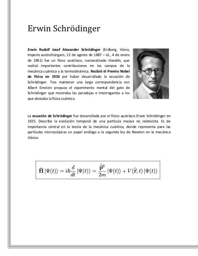 Erwin SchrödingerErwin Rudolf Josef Alexander Schrödinger (Erdberg, Viena,Imperio austrohúngaro, 12 de agosto de 1887 – id...