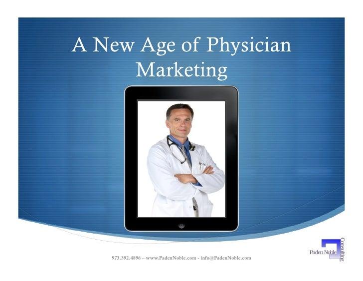 A New Age of Physician      Marketing         973.392.4896 – www.PadenNoble.com - info@PadenNoble.com