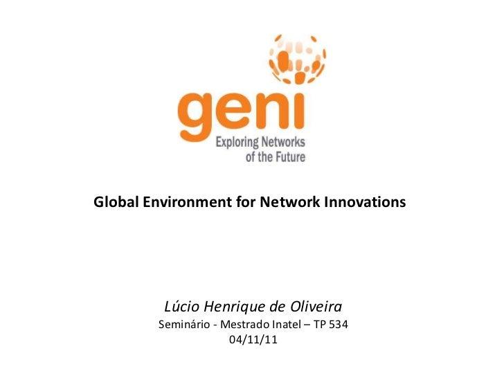 Global Environment for Network Innovations         Lúcio Henrique de Oliveira        Seminário - Mestrado Inatel – TP 534 ...
