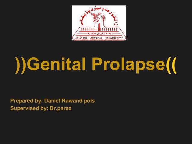 ((Genital Prolapse)) Prepared by: Daniel Rawand pols Supervised by: Dr.parez