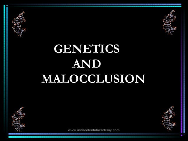 GENETICS AND MALOCCLUSION  www.indiandentalacademy.com