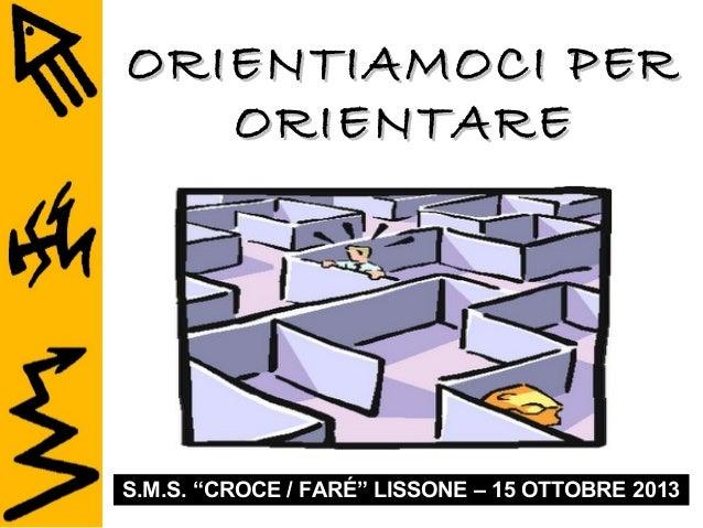 """ORIENTIAMOCI PER ORIENTARE  S.M.S. """"CROCE / FARÉ"""" LISSONE – 15 OTTOBRE 2013"""