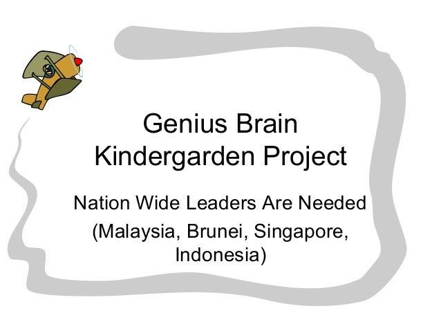 Genius Brain Kindergarden Project Nation Wide Leaders Are Needed (Malaysia, Brunei, Singapore, Indonesia)