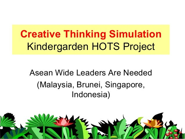 Creative Thinking Simulation Kindergarden HOTS Project Asean Wide Leaders Are Needed (Malaysia, Brunei, Singapore, Indones...