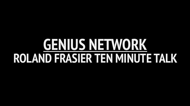GENIUS NETWORK ROLAND FRASIER TEN MINUTE TALK
