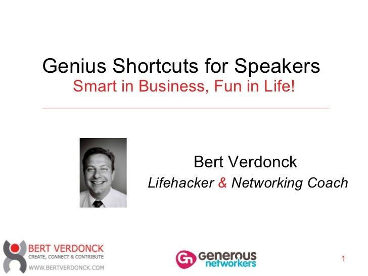 Genius Shortcuts for Speakers  Smart in Business, Fun in Life! Bert Verdonck   Lifehacker  &  Networking Coach