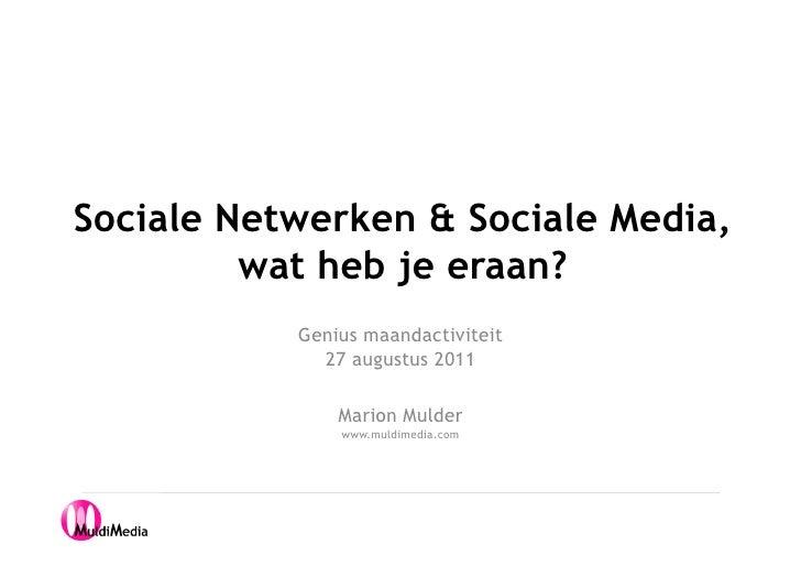 Sociale Netwerken & Sociale Media,         wat heb je eraan?           Genius maandactiviteit             27 augustus 2011...