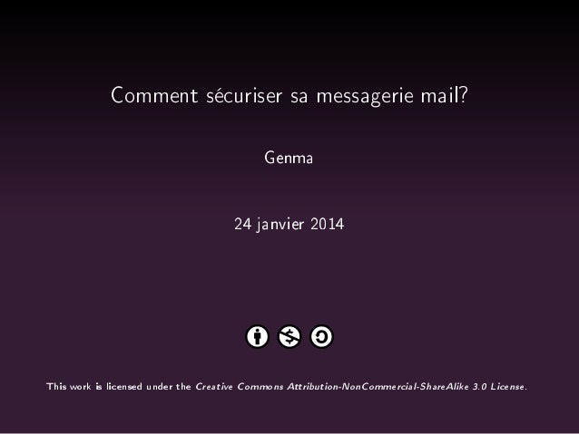 Comment sécuriser sa messagerie mail? Genma 24 janvier 2014  This work is licensed under the  Creative Commons Attribution...