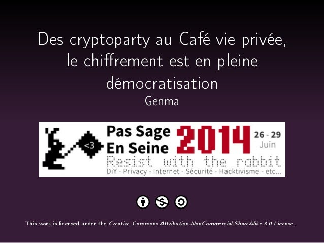 Des cryptoparty au Café vie privée, le chirement est en pleine démocratisation Genma This work is licensed under the Creat...