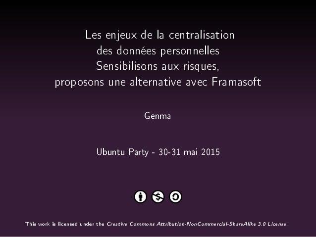 Les enjeux de la centralisation des données personnelles Sensibilisons aux risques, proposons une alternative avec Framaso...