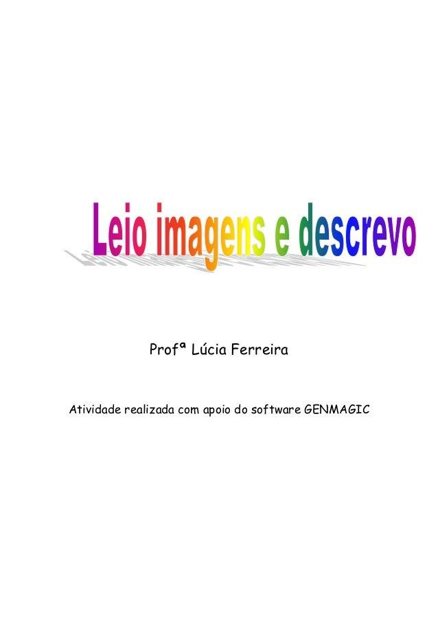 Profª Lúcia Ferreira Atividade realizada com apoio do software GENMAGIC