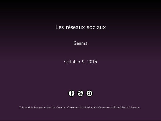 Les r´eseaux sociaux Genma October 9, 2015 This work is licensed under the Creative Commons Attribution-NonCommercial-Shar...