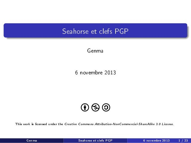 Seahorse et clefs PGP  Genma 6 novembre 2013  This work is licensed under the  Genma  Creative Commons Attribution-NonComm...